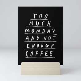 Too Much Monday and Not Enough Coffee black and white typography home kitchen wall decor Mini Art Print