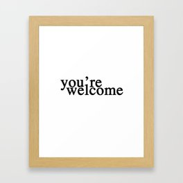 you're welcome Framed Art Print