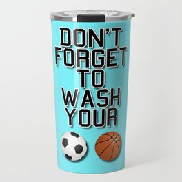 Don't Forget To Wash Your Balls Travel Mug