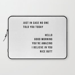 Just In Case No One Told You Today Hello Good Morning You're Amazing I Belive In You Nice Butt Minimal Laptop Sleeve