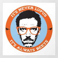 house md Art Prints featuring HOUSE MD: IT'S NOT LUPUS, IT'S BEETS by MDRMDRMDR