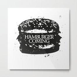 Hamburger is coming Metal Print