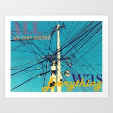 All we ever wanted was everything Art Print