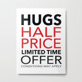 Half Price Hugs Metal Print