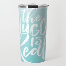 The Snuggle is Real - Sea Blue Travel Mug