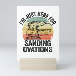 I'm Just Here For Sanding Ovations Woodworking Carpenter Mini Art Print