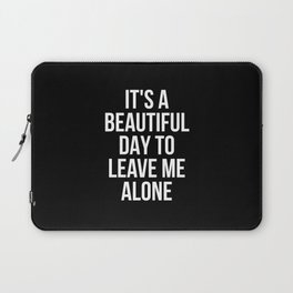 IT'S A BEAUTIFUL DAY TO LEAVE ME ALONE (Black & White) Laptop Sleeve