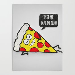Funny & Cute Delicious Pizza Slice wants only you! Poster
