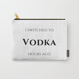 I switched to Vodka Carry-All Pouch