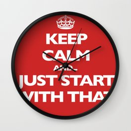 Keep Calm and... Just Start With That Wall Clock