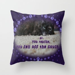 Hi. You Realize, You Fell Off the Couch. Throw Pillow