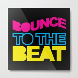 Bounce To The Beat EDM Quote Metal Print
