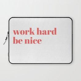 work hard be nice Laptop Sleeve