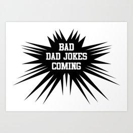 Bad dad jokes coming Art Print