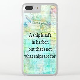 A ship is safe in harbor, but that's not what ships are for Clear iPhone Case