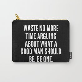 Waste no more time arguing about what a good man should be Be one Carry-All Pouch