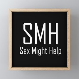 SMH Sex Might Help - Typography - Witty - Sarcasm - Humor Framed Mini Art Print