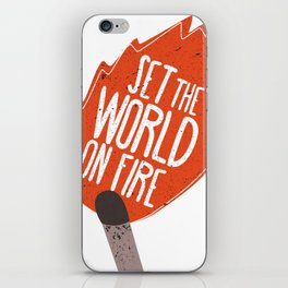 Set the world on fire iPhone Skin