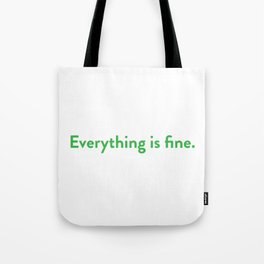 Everything is fine. Tote Bag