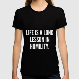Life is a long lesson in humility T-shirt