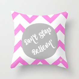 Don't stop Believn' Throw Pillow