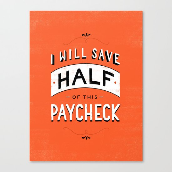I'll Save Half of This Paycheck Canvas Print