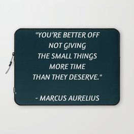 Stoic Inspiration - Marcus Aurelius - not giving the small things more time than they deserve Laptop Sleeve