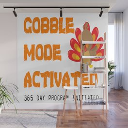 THANKSGIVING GOBBLE MODE ACTIVATED 365 DAY Program Wall Mural