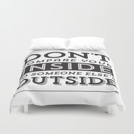 Don't Compare Your Inside To Someone Else's Outside/ Black & White Duvet Cover