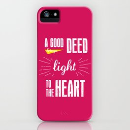 A Good Deed Brings Light to the Heart iPhone Case