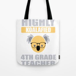 Highly Koalafied 4th Grade Teacher product Tote Bag
