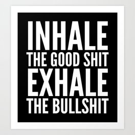 Inhale The Good Shit Exhale The Bullshit (Black & White) Art Print