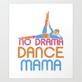 Dance Mom Dance Mother Dance Mommy Design & Gift Art Print