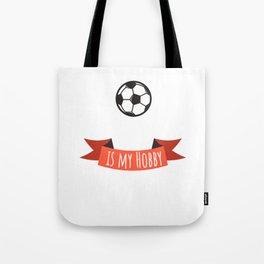 Soccer is my hobby Tote Bag