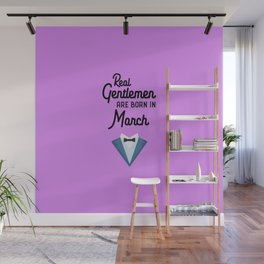 Real Gentlemen are born in March T-Shirt Dcfs4 Wall Mural