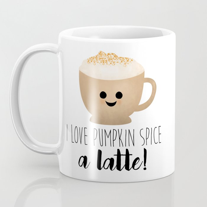 I Love Pumpkin Spice A Latte! Coffee Mug