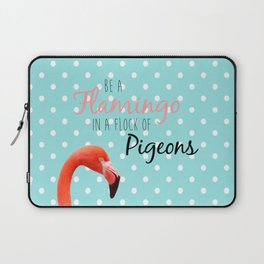 Be a Flamingo in a Flock of Pigeons Laptop Sleeve