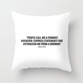 People call me a feminist whenever I express sentiments that differentiate me from a doormat. Throw Pillow
