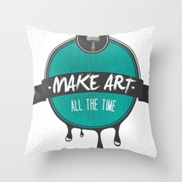 Make Art. All The Time.  Throw Pillow