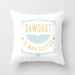 Woodworking: sawdust is man glitter T-Shirt Throw Pillow