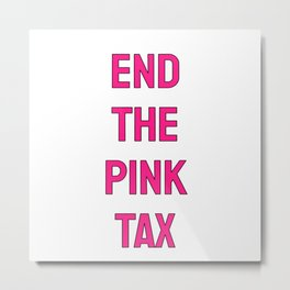 End the Pink Tax - Feminist Metal Print