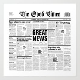 The Good Times Vol. 1, No. 1 / Newspaper with only good news Art Print