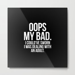 Oops my bad. I could've sworn I was dealing with an adult Metal Print
