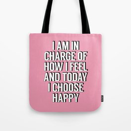I Am In Charge of How I Feel and Today I Choose Happy pink inspirational typography quote Tote Bag