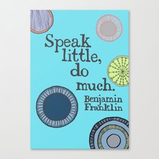 Speak Little, Do Much Says Ben Canvas Print