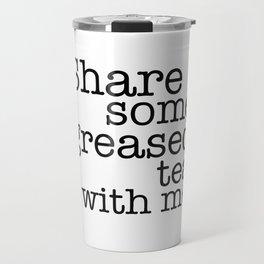 Share some greased tea with me Travel Mug