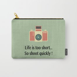 Life is too short... So shoot quickly ! Carry-All Pouch