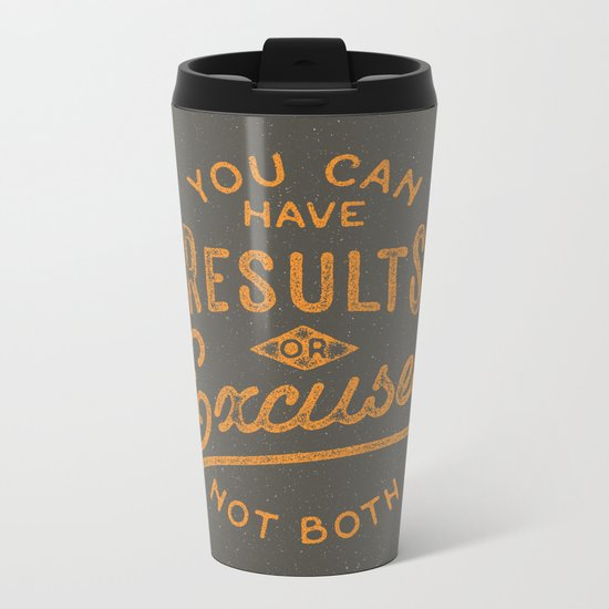 You Can Have Results Or Excuses Not Both Metal Travel Mug