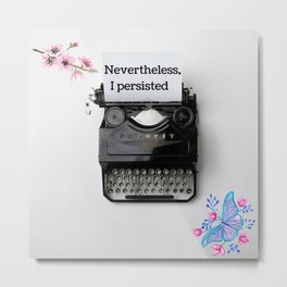Nevertheless, I persisted Metal Print
