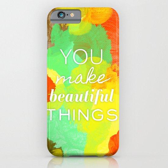 You Make Beautiful Things iPhone & iPod Case